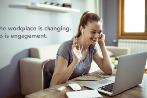 Employee engagement in a changing workplace